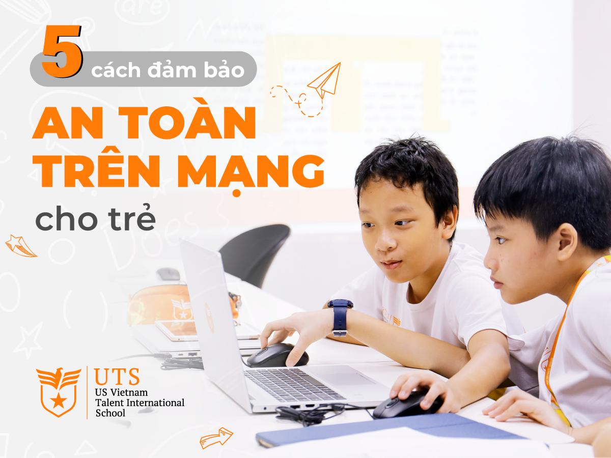 Cùng UTS bảo vệ an toàn cho con trên không gian mạng
